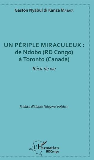 Couverture Un périple miraculeux : de Ndobo (RD Congo) à Toronto (Canada)