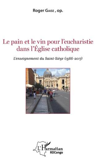 Couverture Le pain et le vin pour l'eucharistie dans l'Eglise catholique