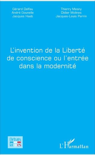 Couverture L'invention de la Liberté de conscience ou l'entrée dans la modernité