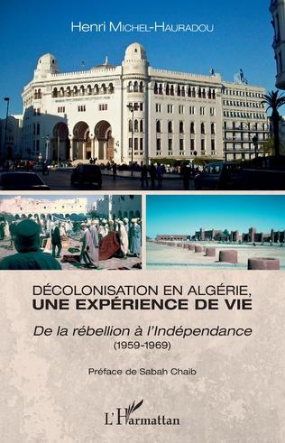 Couverture Décolonisation en Algérie, une expérience de vie