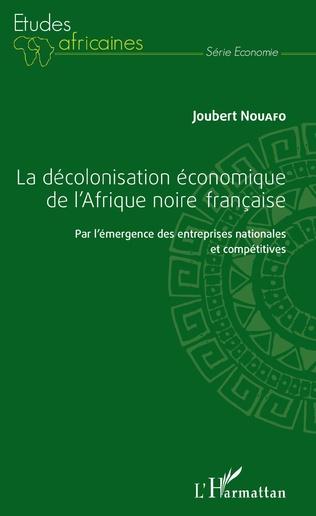 Couverture La décolonisation économique de l'Afrique noire française