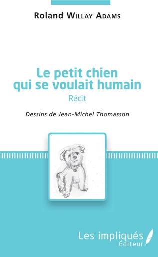 Couverture Le petit chien qui se voulait humain ( récit)