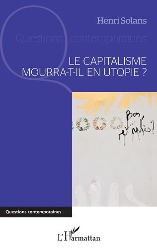 Couverture Le capitalisme mourra-t-il en utopie ?