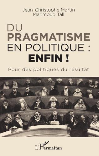 Couverture Du pragmatisme en politique : enfin !