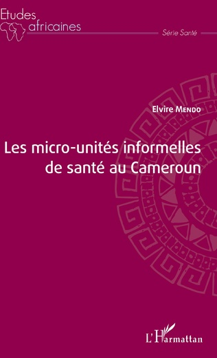 Couverture Les micro-unités informelles de santé au Cameroun