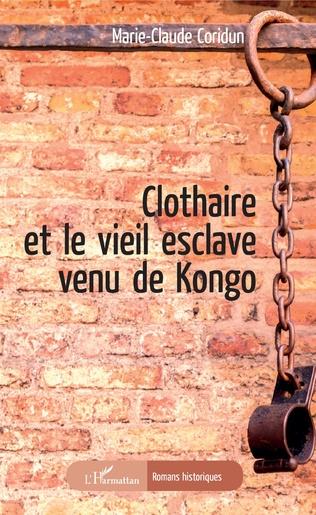 Couverture Clothaire et le vieil esclave venu de Kongo
