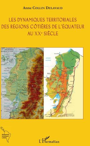 Couverture Les dynamiques territoriales des régions côtières de l'Equateur au XXe siècle