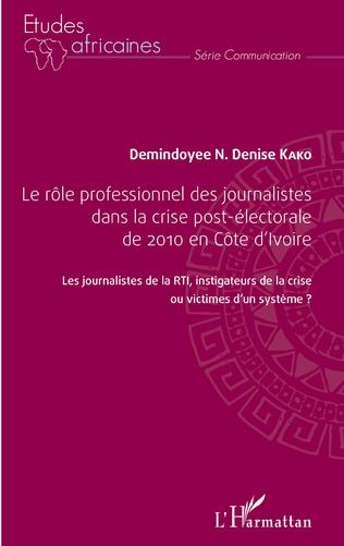 Couverture Le rôle professionnel des journalistes dans la crise post-électorale de 2010 en côte d'Ivoire