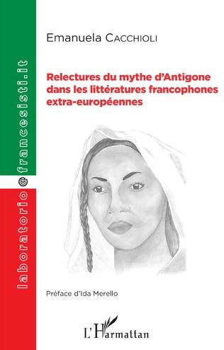 Couverture Relectures du mythe d'Antigone dans les littératures francophones extra-européennes