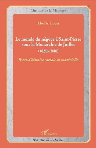 Couverture Le monde du négoce à Saint-Pierre sous la Monarchie de Juillet