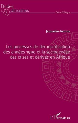 Couverture Les processus de démocratisation des années 1990 et la sociogenèse des crises et dérives en Afrique