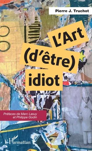 Couverture L'art (d'être) idiot
