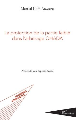 Couverture La protection de la partie faible dans l'arbitrage OHADA