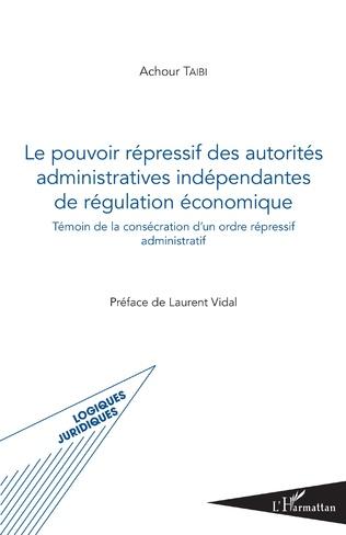Couverture Pouvoir répressif des autorités administratives indépendantes de régulation économique