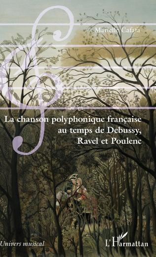 Couverture La chanson polyphonique française au temps de Debussy, Ravel et Poulenc