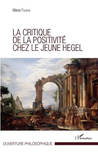 Couverture Critique de la positivité chez le jeune Hegel
