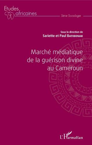 Couverture Marché médiatique de la guérison divine au Cameroun