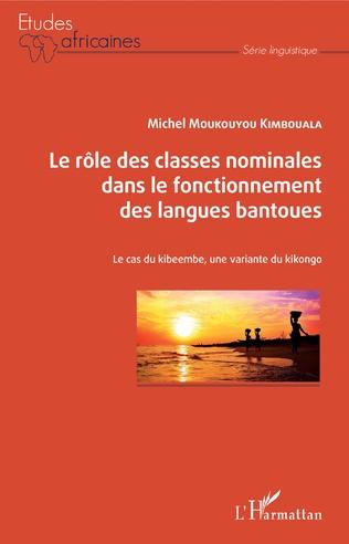 Couverture Le rôle des classes nominales dans le fonctionnement des langues bantoues
