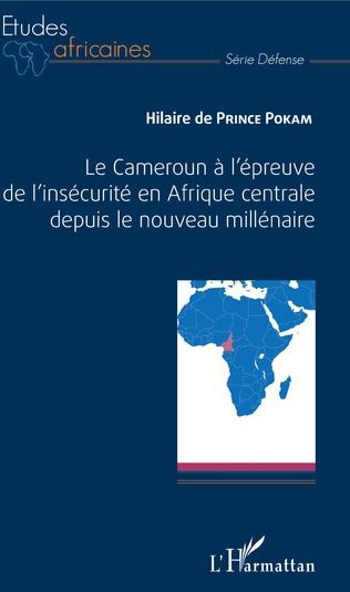 Couverture Le Cameroun à l'épreuve de l'insécurité en Afrique centrale depuis le nouveau millénaire