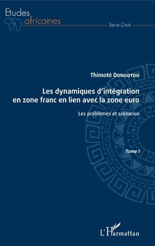 Couverture Les dynamiques d'intégration en zone franc en lien avec la zone euro Tome I