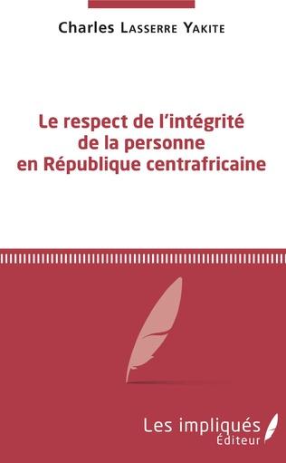Couverture Le respect de l'intégrité de la personne en République centrafricaine