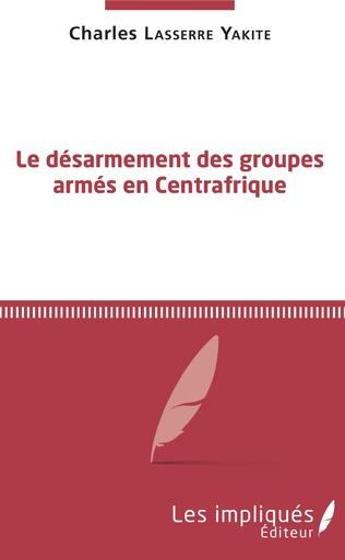 Couverture Le désarmement des groupes armés en Centrafrique