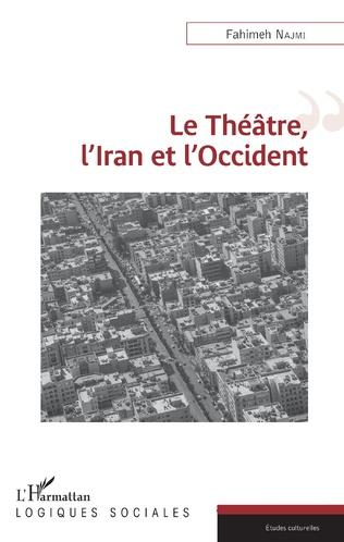 Couverture Le Théâtre, l'Iran et l'Occident