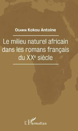 Couverture Le milieu naturel africain dans les romans français du XXe siècle