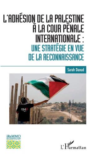 Couverture L'adhésion de la Palestine à la Cour pénale internationale :