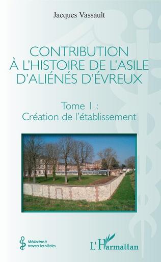 Couverture Contribution à l'histoire de l'asile d'aliénés d'Évreux