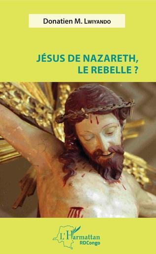 Couverture Jésus de Nazareth, le rebelle ?