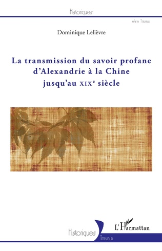 Couverture La transmission du savoir profane d'Alexandrie à la Chine jusqu'au XIXe siècle