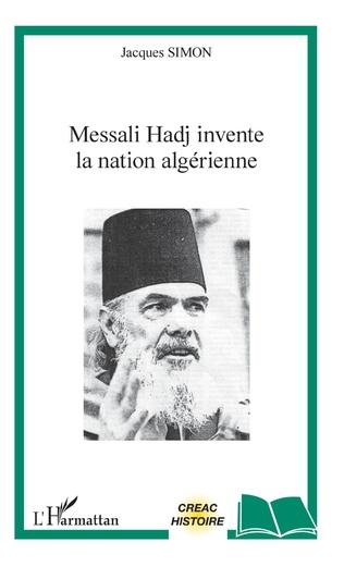 Couverture Messali Hadj invente la nation algérienne