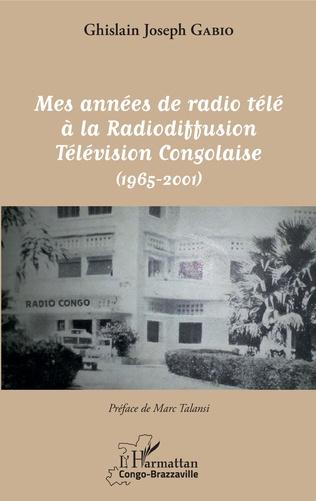 Couverture Mes années de radio télé à la Radiodiffusion Télévision Congolaise