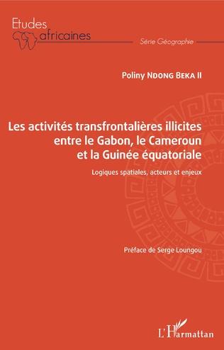 Couverture Les activités transfrontalières illicites entre le Gabon, le Cameroun et la Guinée équatoriale