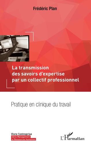 Couverture La transmission des savoirs d'expertise par un collectif professionnel