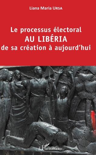 Couverture Le processus électoral au Libéria de sa création à aujourd'hui