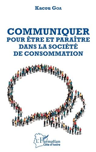 Couverture Communiquer pour être et paraître dans la société de consommation