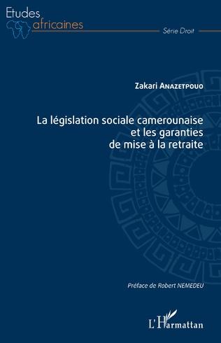 Couverture La législation sociale camerounaise et les garanties de mise à la retraite