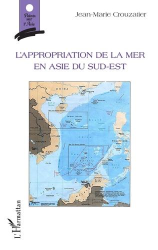Couverture L'appropriation de la mer en Asie du sud-est