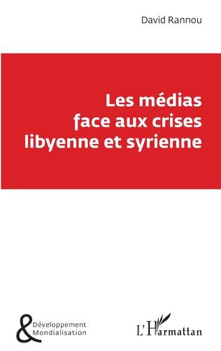 Couverture Les médias face aux crises libyenne et syrienne