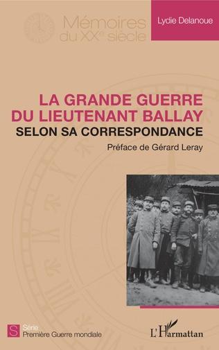 Couverture La Grande Guerre du lieutenant Ballay selon sa correspondance