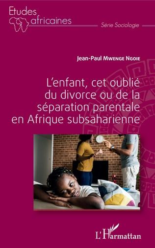 Couverture L'enfant, cet oublié du divorce ou de la séparation parentale en Afrique subsaharienne
