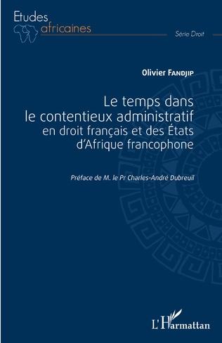 Couverture Le temps dans le contentieux administratif en droit français et des Etats d'Afrique francophone