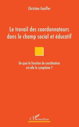 Couverture Le travail des coordonnateurs dans le champ social et éducatif