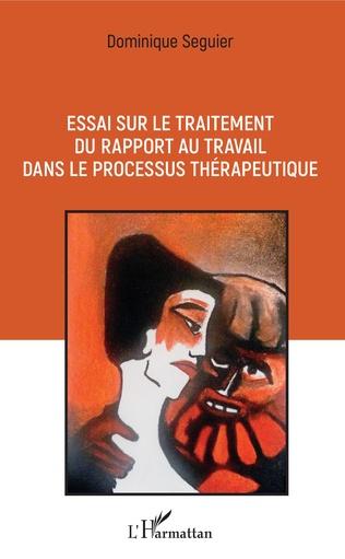 Couverture Essai sur le traitement du rapport au travail dans le processus thérapeutique