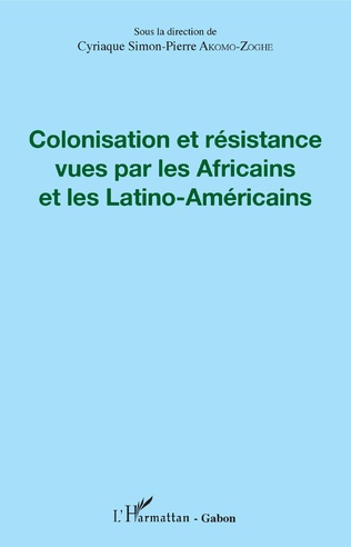 Couverture Colonisation et résistance vues par les Africains et les Latino-Américains