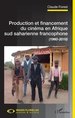 Couverture Production et financement du cinéma en Afrique sud saharienne francophone (1960-2018)