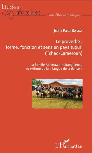 Couverture Le proverbe : forme, fonction et sens en pays tupuri (Tchad-Cameroun)