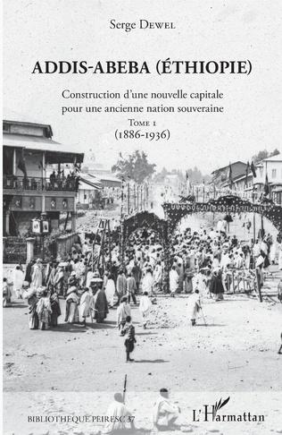 Addis Abeba Ethiopie Construction D Une Nouvelle Capitale Pour Une Ancienne Nation Souveraine Tome 1 1886 1936 Serge Dewel Livre Ebook Epub